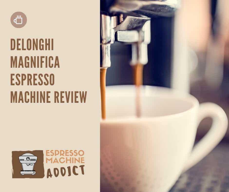 Delonghi Magnifica Espresso Machine Review